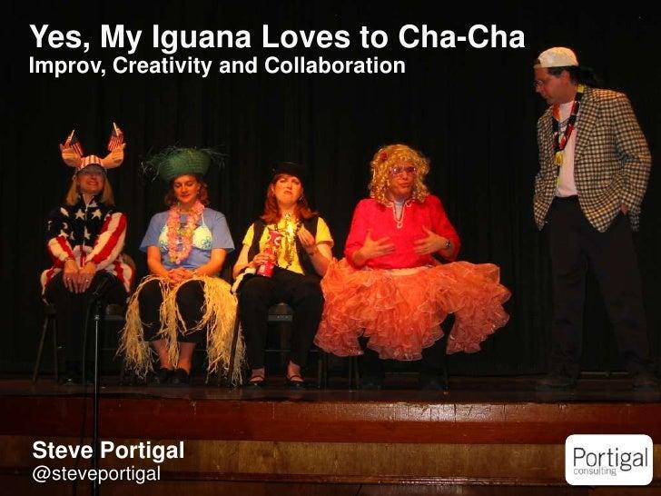 Yes, My Iguana Loves to Cha-ChaImprov, Creativity and Collaboration    Steve Portigal1   @steveportigal