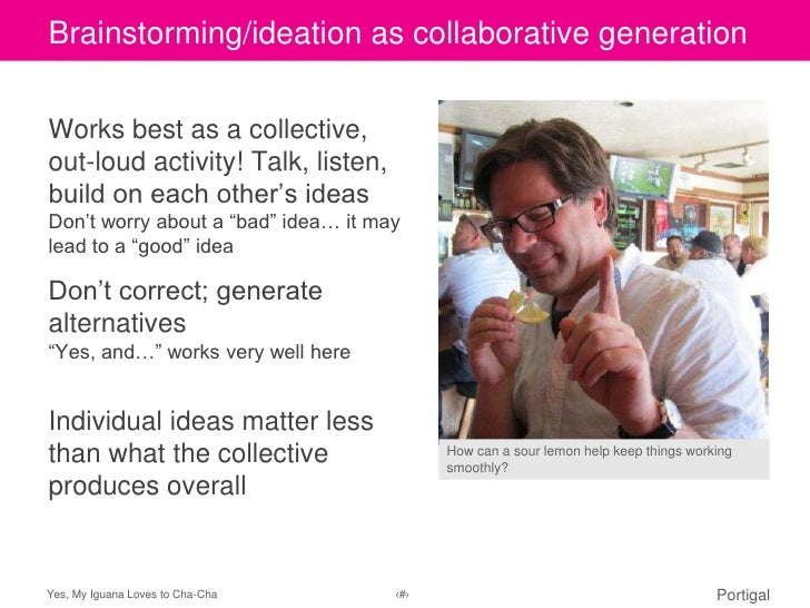 Brainstorming/ideation styleClick to edit Master titleas collaborative generationWorks best as a collective,out-loud activ...