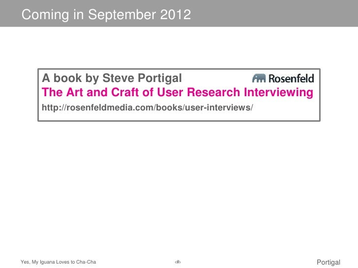 Coming in September 2012Click to edit Master title style        A book by Steve Portigal        The Art and Craft of User ...