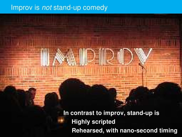 Improv edit Master title styleClick to is not stand-up comedy                                  In contrast to improv, stan...