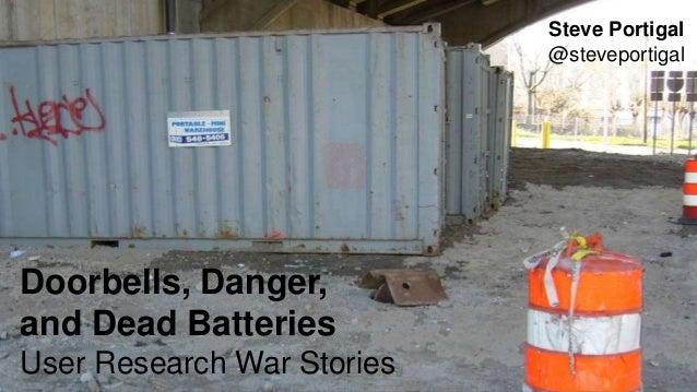 1 Doorbells, Danger, and Dead Batteries User Research War Stories Steve Portigal @steveportigal