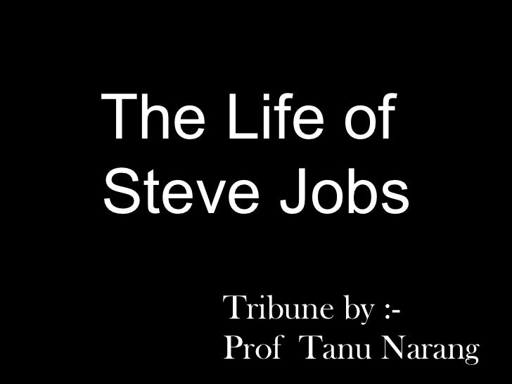 The Life ofSteve Jobs    Tribune by :-    Prof Tanu Narang