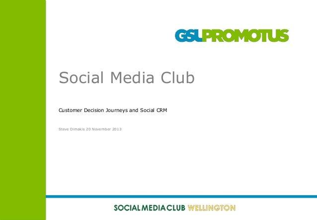 Social Media Club Customer Decision Journeys and Social CRM  Steve Dimakis 20 November 2013
