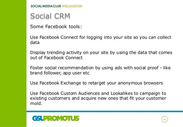 Social CRM Some Facebook tools: Use Facebook Connect for logging into your site so you can collect data Display trending a...