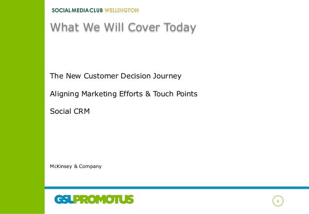 What We Will Cover Today  The New Customer Decision Journey Aligning Marketing Efforts & Touch Points Social CRM  McKinsey...