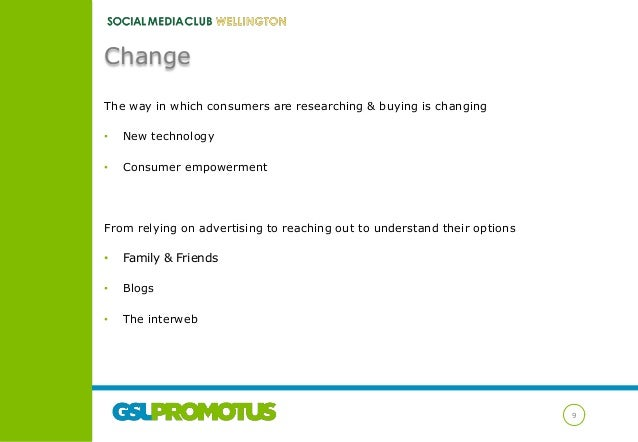Change The way in which consumers are researching & buying is changing •  New technology  •  Consumer empowerment  From re...