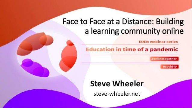 Face to Face at a Distance: Building a learning community online Steve Wheeler steve-wheeler.net