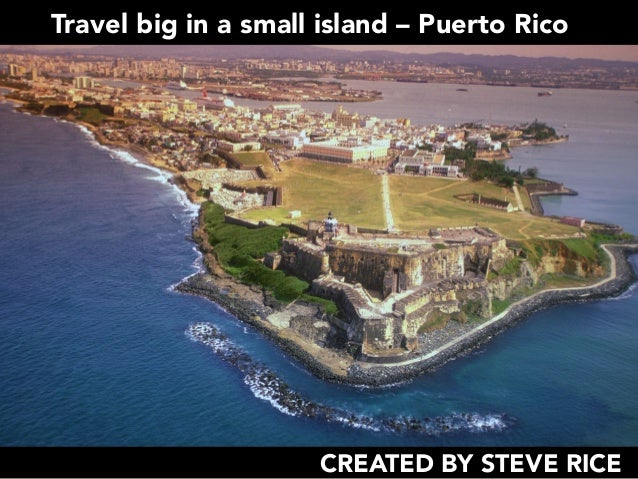 Travel big in a small island – Puerto Rico CREATED BY STEVE RICE