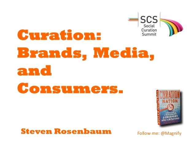Curation: Brands, Media, andConsumers.Steven Rosenbaum   Follow me: @Magnify