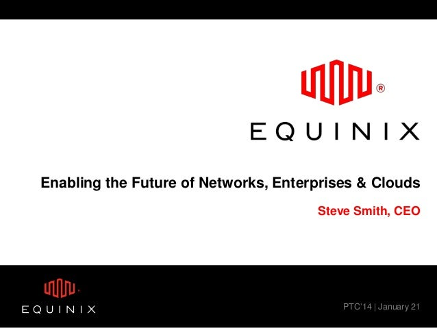 Enabling the Future of Networks, Enterprises & Clouds Steve Smith, CEO  PTC'14 | January 21