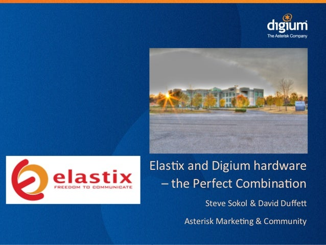 Elas-x and Digium hardware    – the Perfect Combina-on                               Steve Sokol & D...