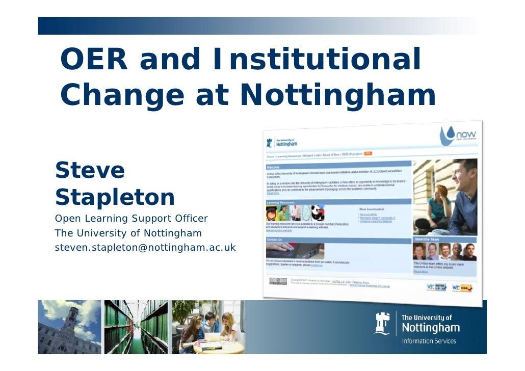 OER and Institutional Change at Nottingham  Steve Stapleton Open Learning Support Officer The University of Nottingham ste...