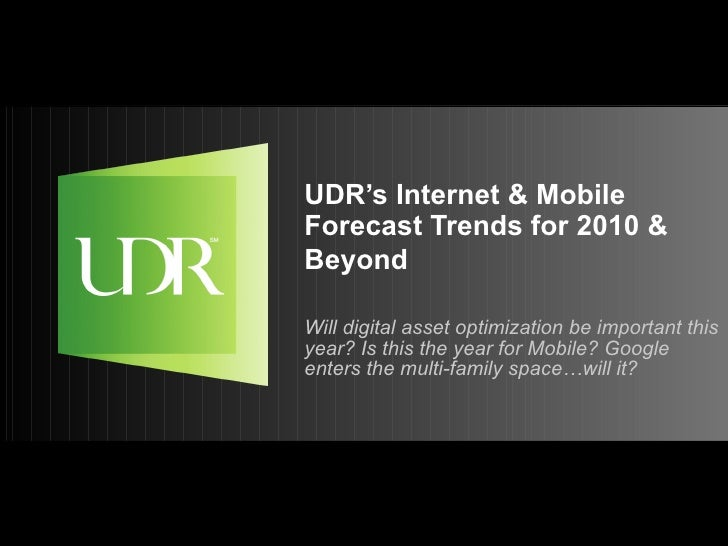 UDR's Internet & Mobile Forecast Trends for 2010 & Beyond   Will digital asset optimization be important this year? Is thi...