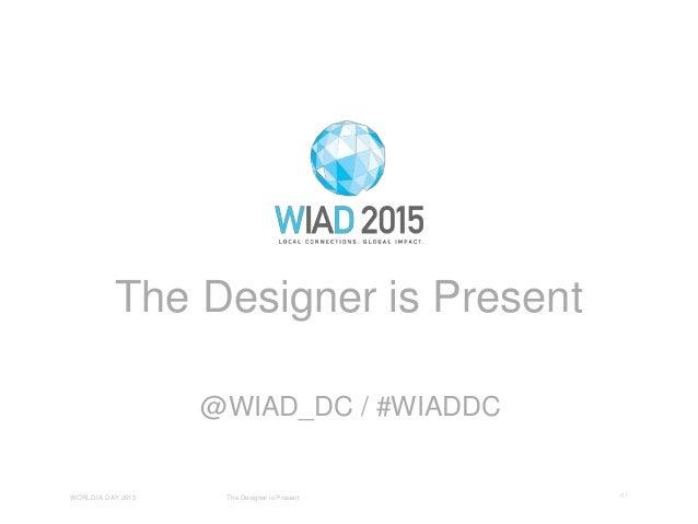 The Designer is Present @WIAD_DC / #WIADDC 01WORLD IA DAY 2015 The Designer is Present