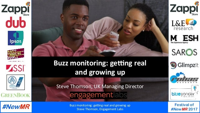 Buzz	monitoring:	ge.ng	real	and	growing	up	 Steve	Thomson,	Engagement	Labs	 Festival of #NewMR 2017 	 	 Buzz	monitoring:	g...