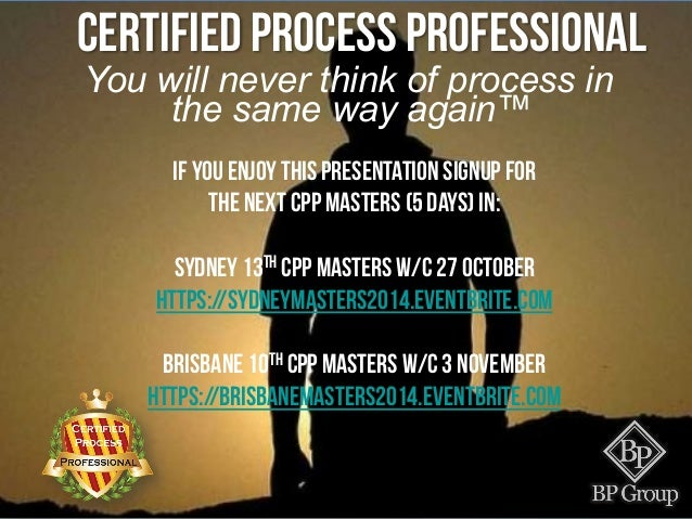 You will never think of process in the same way again™ Certified Process Professional If you enjoy this presentation signu...