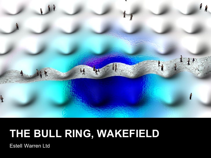 THE BULL RING, WAKEFIELD Estell Warren Ltd