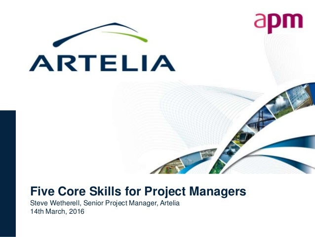 Five Core Skills for Project Managers Steve Wetherell, Senior Project Manager, Artelia 14th March, 2016