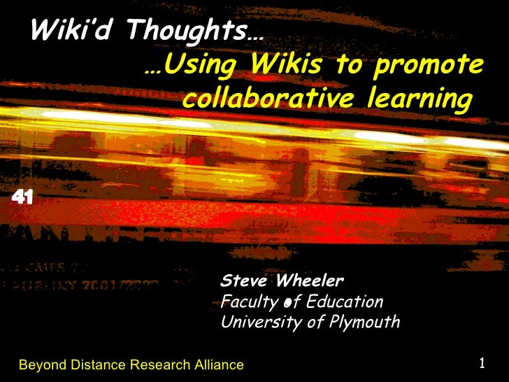 Wiki'd Thoughts…          …Using Wikis to promote             collaborative learning                                  Stev...