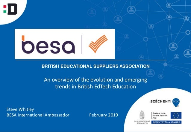 An overview of the evolution and emerging trends in British EdTech Education Steve Whitley BESA International Ambassador F...