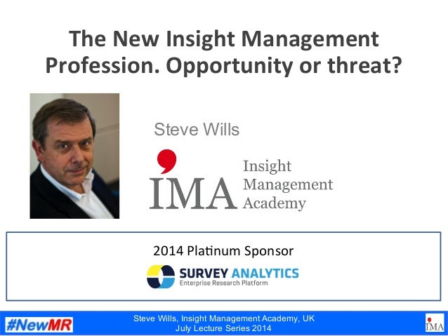 Steve Wills, Insight Management Academy, UK July Lecture Series 2014 The  New  Insight  Management   Profession. ...