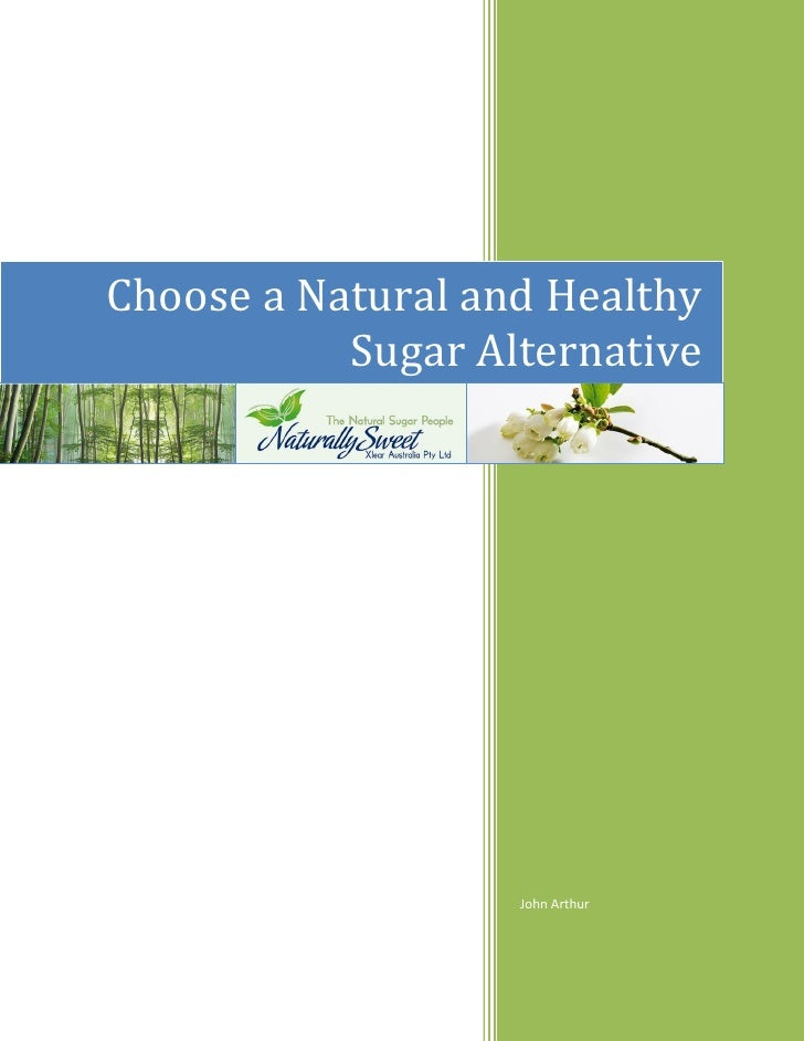 Choose a Natural and Healthy           Sugar Alternative                   John Arthur