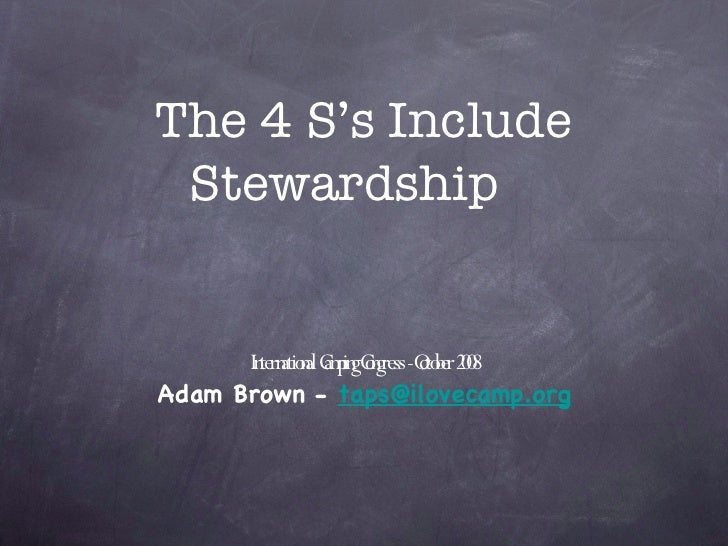 The 4 S's Include Stewardship   <ul><li>International Camping Congress - October 2008 </li></ul><ul><li>Adam Brown -  [ema...