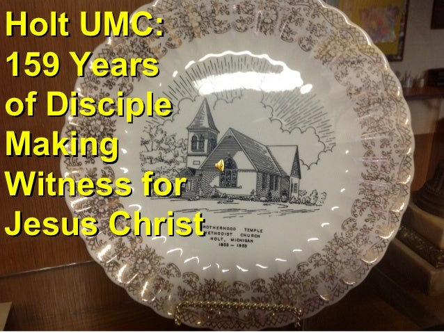 Holt UMC:159 Yearsof DiscipleMakingWitness forJesus Christ
