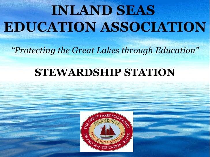 "INLAND SEAS  EDUCATION ASSOCIATION "" Protecting the Great Lakes through Education"" STEWARDSHIP STATION"