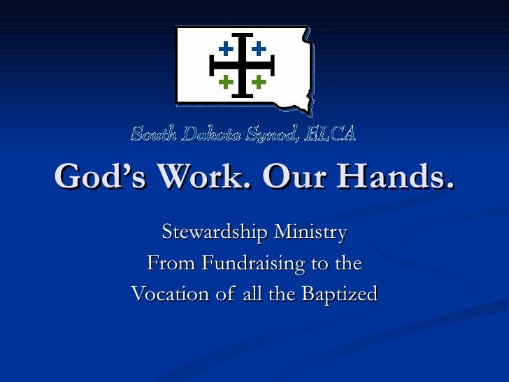 God's Work. Our Hands. Stewardship Ministry From Fundraising to the Vocation of all the Baptized