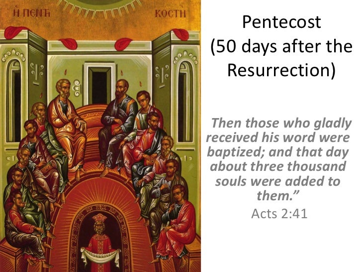 "Pentecost(50 days after the  Resurrection)""Then those who gladlyreceived his word werebaptized; and that day about three t..."