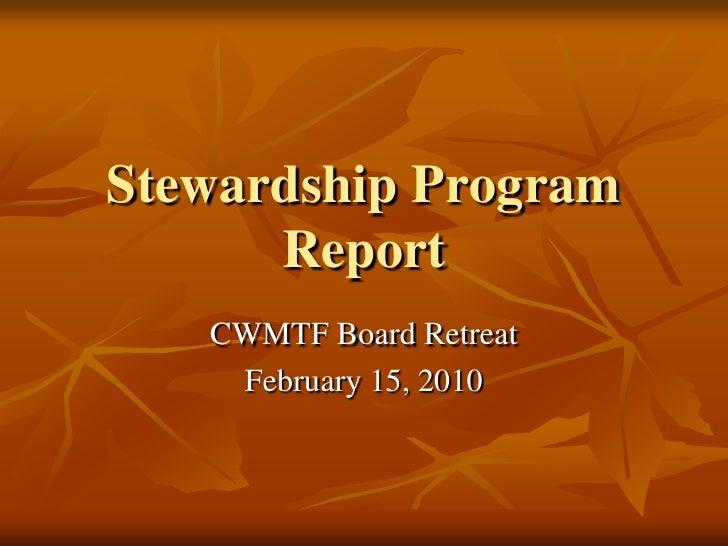 Stewardship Program Report<br />CWMTF Board Retreat <br />February 15, 2010<br />