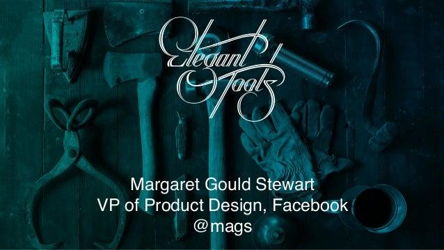 Margaret Gould Stewart VP of Product Design, Facebook @mags
