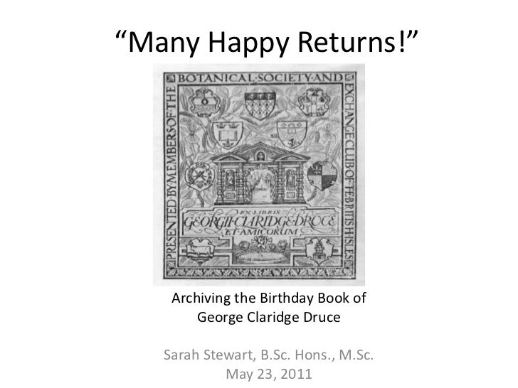 """Many Happy Returns!""<br />Archiving the Birthday Book of <br />George ClaridgeDruce<br />Sarah Stewart, B.Sc. Hons., M.Sc..."