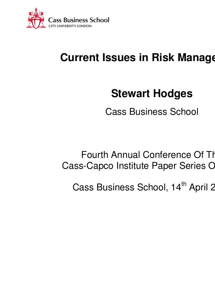 Current Issues in Risk Management           Stewart Hodges         Cass Business School    Fourth Annual Conference Of The...