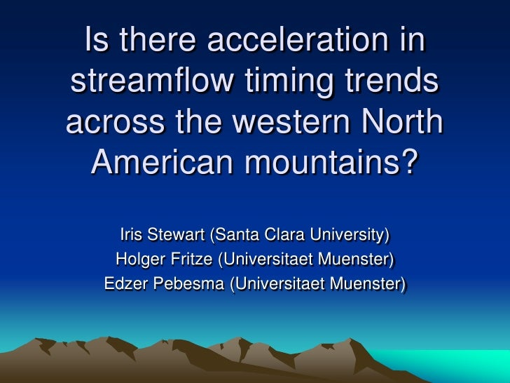 Is there acceleration instreamflow timing trendsacross the western North  American mountains?    Iris Stewart (Santa Clara...