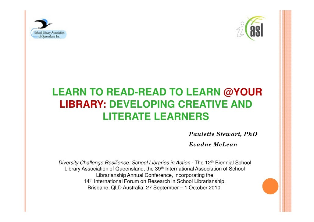 LEARN TO READ-READ TO LEARN @YOUR  LIBRARY: DEVELOPING CREATIVE AND         LITERATE LEARNERS                             ...