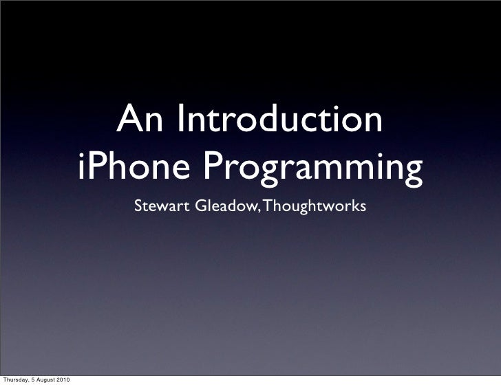 An Introduction                           iPhone Programming                             Stewart Gleadow, Thoughtworks    ...