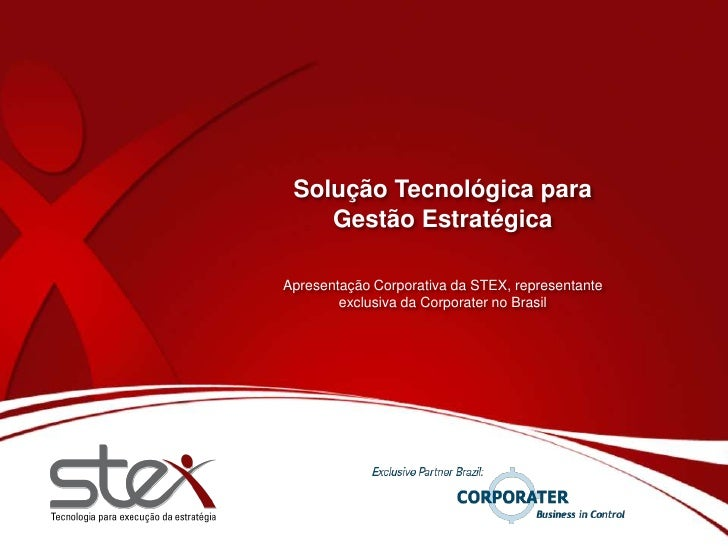 Solução Tecnológica para Gestão Estratégica<br />Apresentação Corporativa da STEX, representante exclusiva da Corporater n...