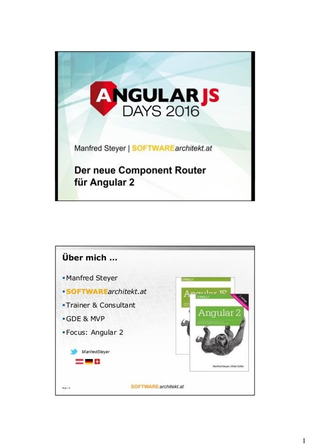1 Angular 2.0: Routing Manfred Steyer ManfredSteyer Über mich …  Manfred Steyer  SOFTWAREarchitekt.at  Trainer & Consul...