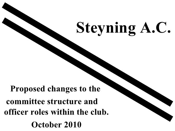 Proposed changes to the  committee structure and  officer roles within the club. October 2010 Steyning A.C.