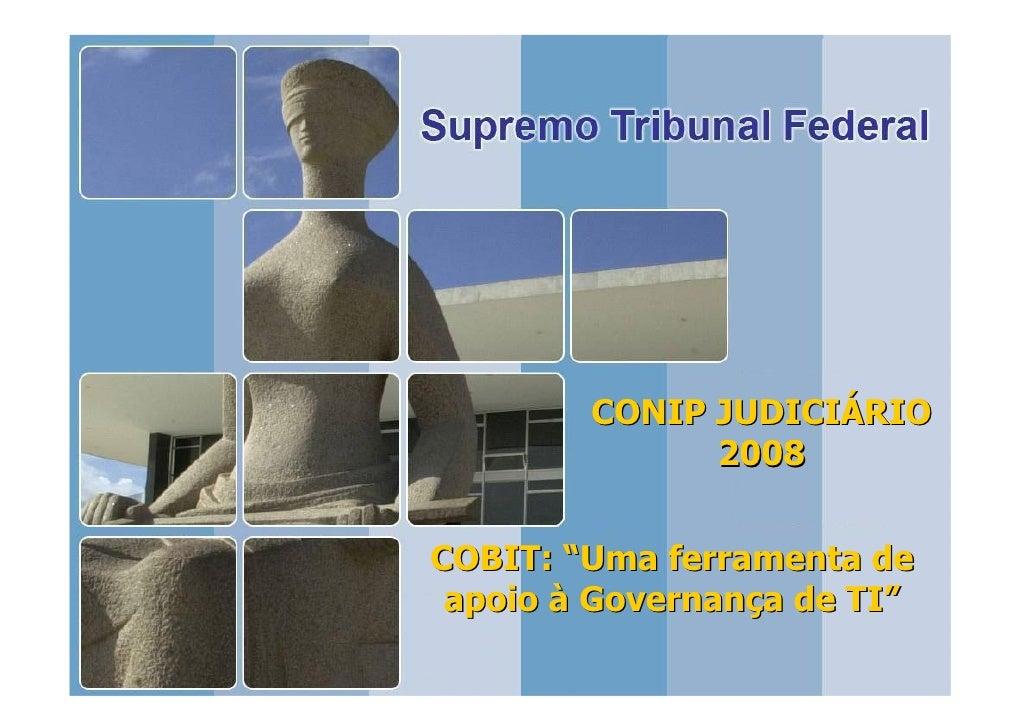 """CONIP JUDICIÁRIO               2008   COBIT: """"Uma ferramenta de  apoio à Governança de TI""""                         1"""