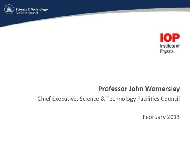Professor John WomersleyChief Executive, Science & Technology Facilities Council                                         F...