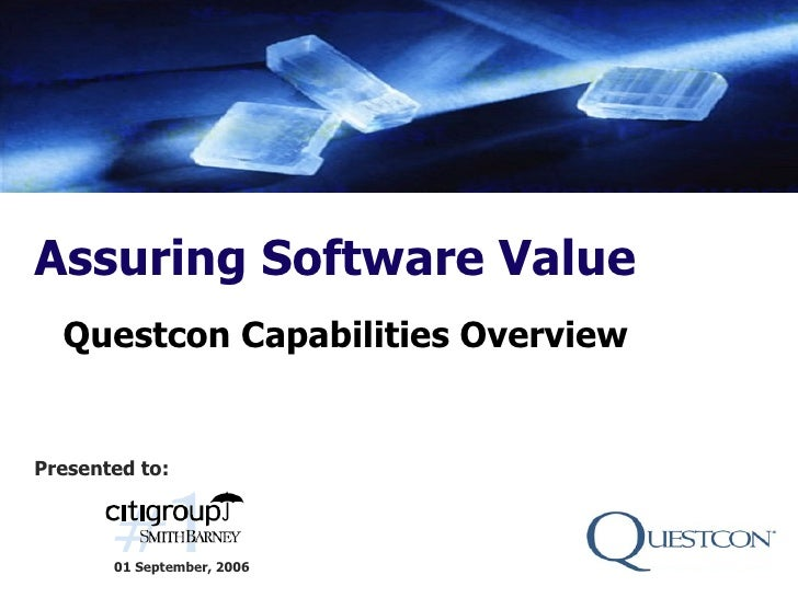 Assuring Software Value   Questcon Capabilities Overview   Presented to:           01 September, 2006