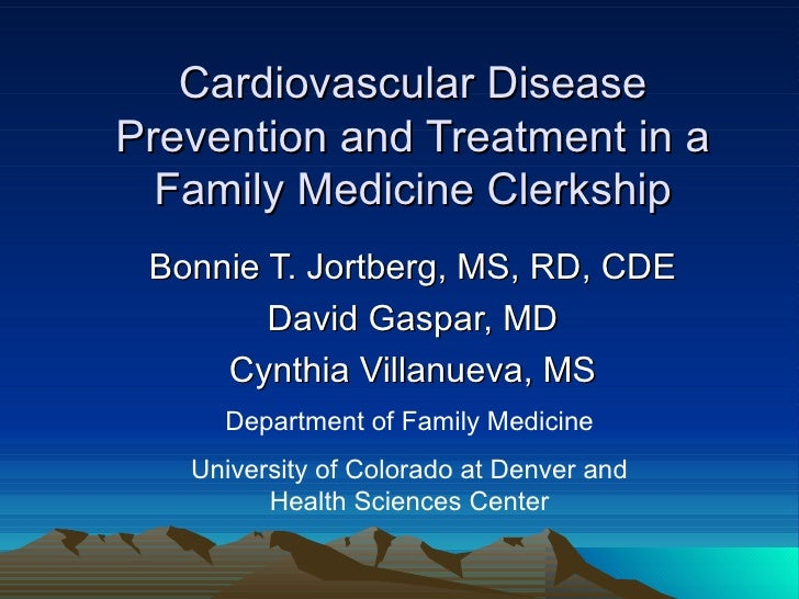 Cardiovascular Disease Prevention and Treatment in a Family Medicine Clerkship Bonnie T. Jortberg, MS, RD, CDE David Gaspa...