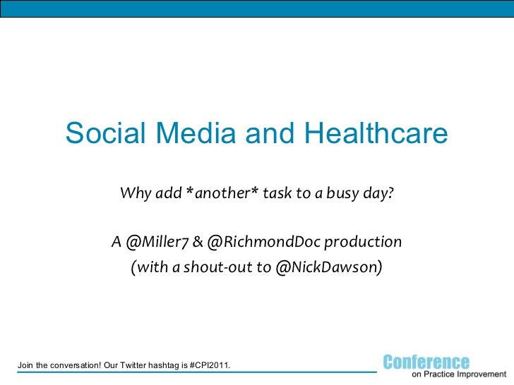 Social Media and Healthcare Why add *another* task to a busy day? A @Miller7 & @RichmondDoc production (with a shout-out t...