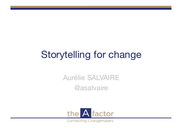 Storytelling for change Aurélie SALVAIRE @asalvaire