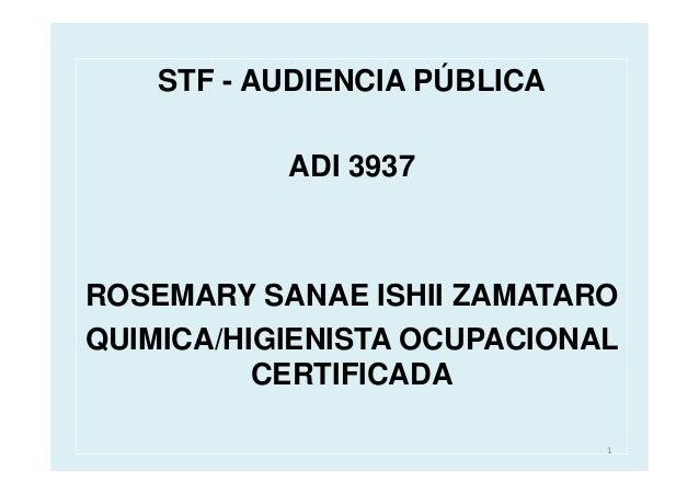 STF - AUDIENCIA PÚBLICA           ADI 3937ROSEMARY SANAE ISHII ZAMATAROQUIMICA/HIGIENISTA OCUPACIONAL          CERTIFICADA...
