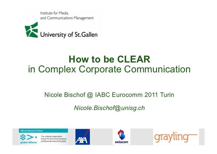How to be CLEARin Complex Corporate Communication   Nicole Bischof @ IABC Eurocomm 2011 Turin            Nicole.Bischof@un...