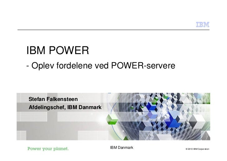 IBM POWER - Oplev fordelene ved POWER-servere   Stefan Falkensteen Afdelingschef, IBM Danmark                             ...
